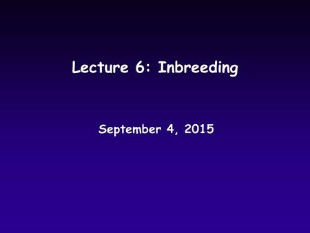 Lecture 6: Inbreeding September 4, 2015. Last Time uCalculations  Measures of diversity and Merle patterning in dogs  Excel sheet posted uFirst Violation.