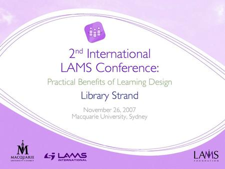1. LAMS Overview Johnny Ly LAMS International 26 November 2007 Presentation for the 2 nd International LAMS Conference, Macquarie University, New South.