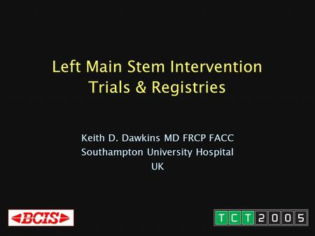 Left Main Stem Intervention Trials & Registries Keith D. Dawkins MD FRCP FACC Southampton University Hospital UK.