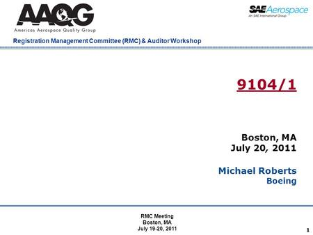 Company Confidential Registration Management Committee (RMC) & Auditor Workshop 11 9104/1 Boston, MA July 20, 2011 Michael Roberts Boeing RMC Meeting Boston,