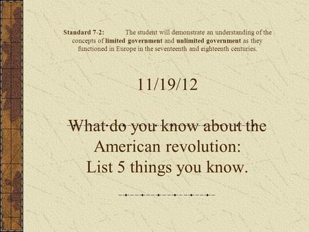 The American Revolution Standard 7-2:The student will demonstrate an understanding of the concepts of limited government and unlimited government as they.