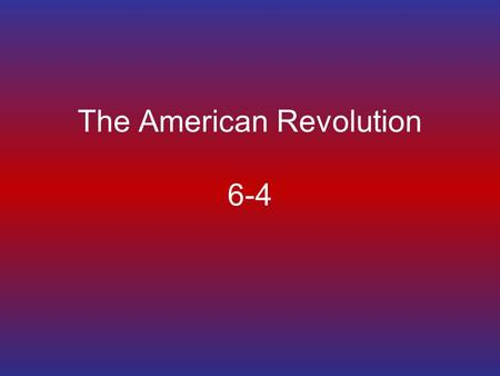 The American Revolution 6-4. King George III King of England –Owned the 13 colonies –Controlled them –The people living in the colonies thought of him.