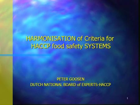 1 HARMONISATION of Criteria for HACCP food safety SYSTEMS PETER GOOSEN DUTCH NATIONAL BOARD of EXPERTS-HACCP.