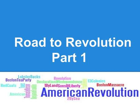 Road to Revolution Part 1. * French & Indian War (1756-1763) 1) 13 American colonies (ruled by Britain) & French territories competed for land FrenchTerritories.