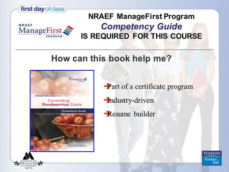 NRAEF ManageFirst Program Competency Guide IS REQUIRED FOR THIS COURSE How can this book help me?  Part of a certificate program  Industry-driven  Resume.