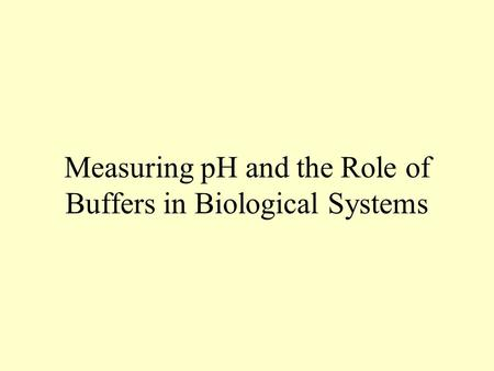 Measuring pH and the Role of Buffers in Biological Systems.