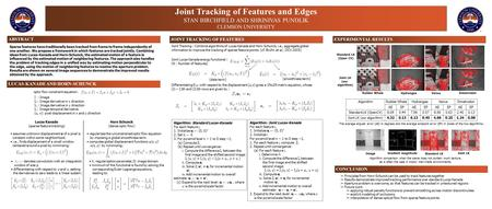 Joint Tracking of Features and Edges STAN BIRCHFIELD AND SHRINIVAS PUNDLIK CLEMSON UNIVERSITY ABSTRACT LUCAS-KANADE AND HORN-SCHUNCK JOINT TRACKING OF.