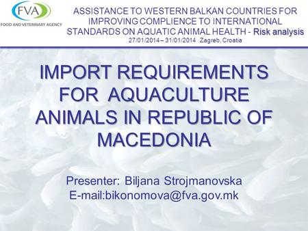 Risk analysis ASSISTANCE TO WESTERN BALKAN COUNTRIES FOR IMPROVING COMPLIENCE TO INTERNATIONAL STANDARDS ON AQUATIC ANIMAL HEALTH - Risk analysis 27/01/2014.