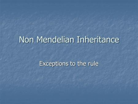 Non Mendelian Inheritance Exceptions to the rule.