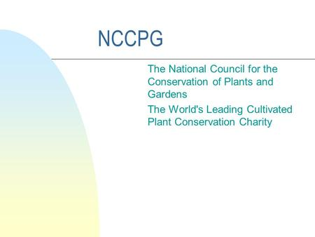 NCCPG The National Council for the Conservation of Plants and Gardens The World's Leading Cultivated Plant Conservation Charity.