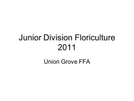 Junior Division Floriculture 2011 Union Grove FFA.