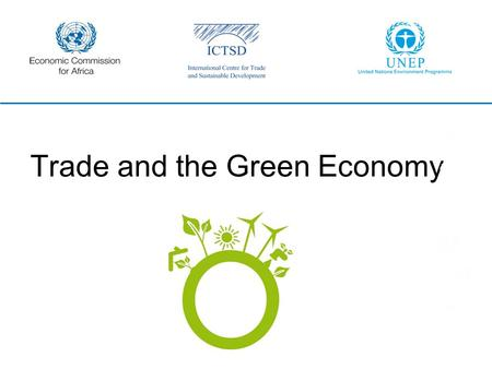 Trade and the Green Economy. Trade and Green Economy United Nations Environment Programme Dr. Moustapha Kamal Gueye Joint UNECA-UNEP-ICTSD event UN Conference.