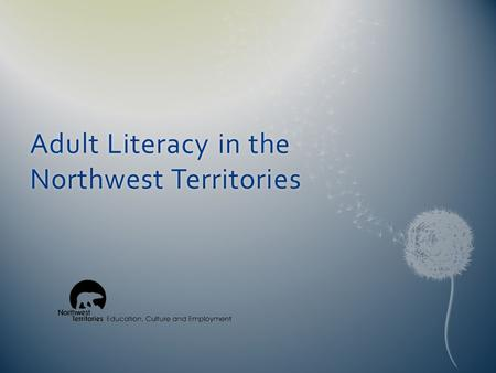 Adult Literacy in the Northwest Territories. Overview  NWT demographics  International Adult Literacy and Skills Survey (IALSS)  Adult Literacy and.
