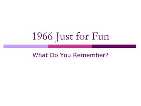 1966 Just for Fun What Do You Remember?. 1. What day of the week was the first day of 1966?