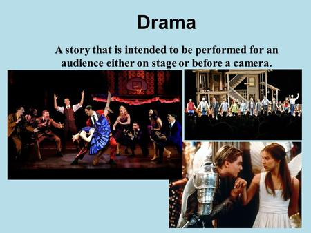 Drama A story that is intended to be performed for an audience either on stage or before a camera.