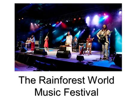 The Rainforest World Music Festival. What is Rainforest Festival? held in July at the Sarawak Cultural Village every year brings together on the same.