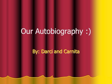 Our Autobiography :) By: Darci and Carnita. About us. Carnita: I was born on December 27,1993 I have one older sibling(22) I 5 pets Darci: I was born.