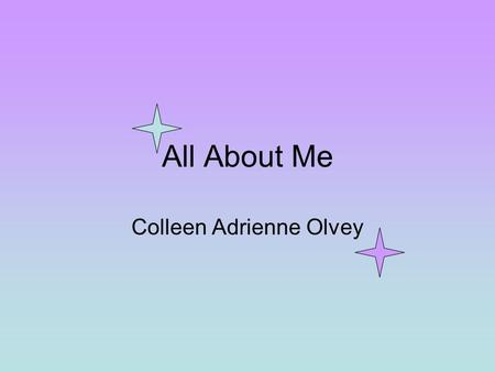All About Me Colleen Adrienne Olvey. Highlights Family Pets Education Hobbies.