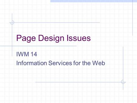 Page Design Issues IWM 14 Information Services for the Web.