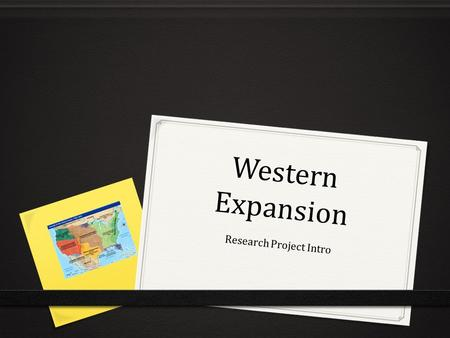 Western Expansion Research Project Intro. By the end of the week, you will…  Define the following terms:  Human Features  Physical Features  Geographic.