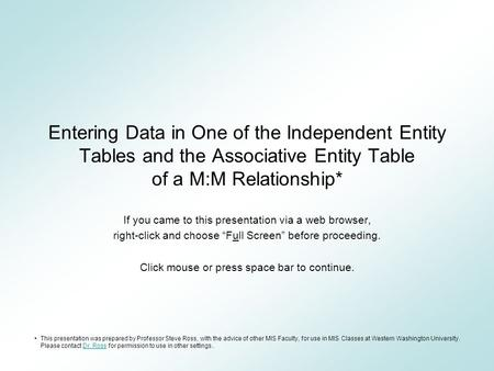 Entering Data in One of the Independent Entity Tables and the Associative Entity Table of a M:M Relationship* If you came to this presentation via a web.
