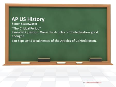 "AP US History Senor Scacewater ""The Critical Period"" Essential Question: Were the Articles of Confederation good enough? Exit Slip: List 5 weaknesses of."