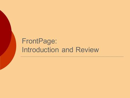 FrontPage: Introduction and Review. Today's Topics  Layout Resolution  What is a pixel anyway?!? Page Layout Special Layouts  Files Names  Page Titles.