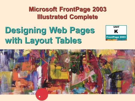 Microsoft FrontPage 2003 Illustrated Complete Designing Web Pages with Layout Tables.