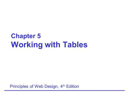 Chapter 5 Working with Tables Principles of Web Design, 4 th Edition.