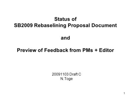 1 Status of SB2009 Rebaselining Proposal Document and Preview of Feedback from PMs + Editor 20091103 Draft C N.Toge.