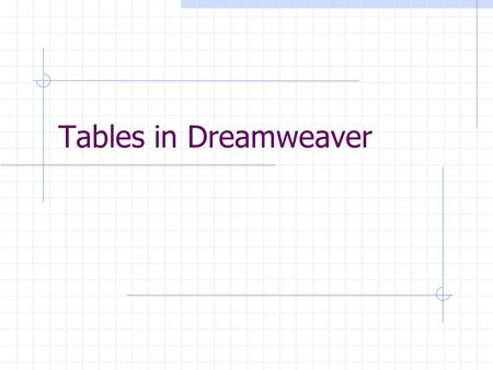 Tables in Dreamweaver. Uses For Tables Tables have 2 uses in webpages Tables of data Layout of your page.