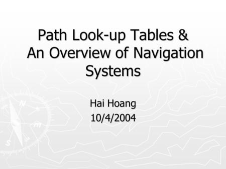 Path Look-up Tables & An Overview of Navigation Systems Hai Hoang 10/4/2004.