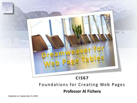 Updated on: September 4, 2010 CIS67 Foundations for Creating Web Pages Professor Al Fichera.