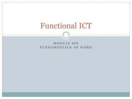 MODULE SIX FUNDAMENTALS OF WORD Functional ICT. Working with text and images By the end of this lesson, you should be able to:  Format documents in word.
