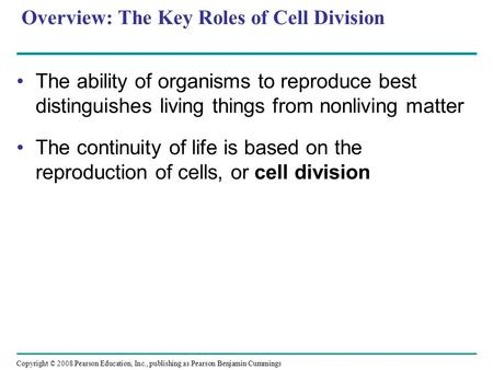 Overview: The Key Roles of Cell Division The ability of organisms to reproduce best distinguishes living things from nonliving matter The continuity of.