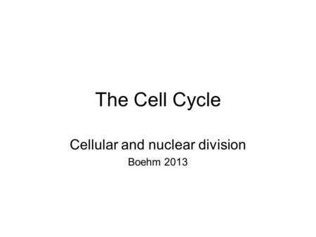 The Cell Cycle Cellular and nuclear division Boehm 2013.