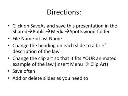 Directions: Click on SaveAs and save this presentation in the Shared  Public  Media  Spottswood folder File Name = Last Name Change the heading on each.