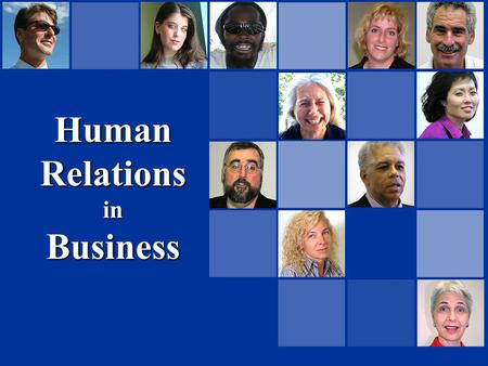 Human Relations inBusiness. What is Human Relations?  The social and interpersonal relations between human beings  A course, study, or program designed.