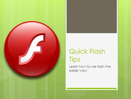 Quick Flash Tips Learn how to use flash the easier way!