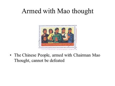 Armed with Mao thought The Chinese People, armed with Chairman Mao Thought, cannot be defeated.