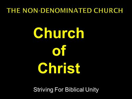 Striving For Biblical Unity Church of Christ.  A denominational view of the church sees no problem with doctrinal disunity and contradiction between.