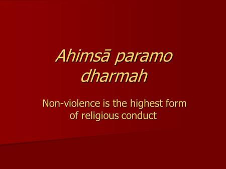 Ahimsā paramo dharmah Non-violence is the highest form of religious conduct Non-violence is the highest form of religious conduct.