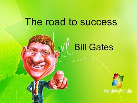 The road to success Bill Gates. Brief introduction Chinese name: 比尔 · 盖茨 Foreign names : William Henry Bill Gates III Birthplace : Washington Professional.