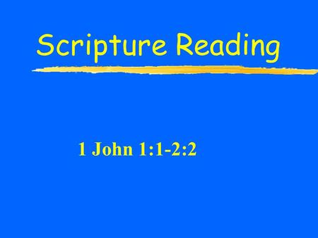 "Scripture Reading 1 John 1:1-2:2. Stated Aim of the Epistle  To Declare the ""Word of Life""  This ""life"" was with the Father  It was manifested in Christ."