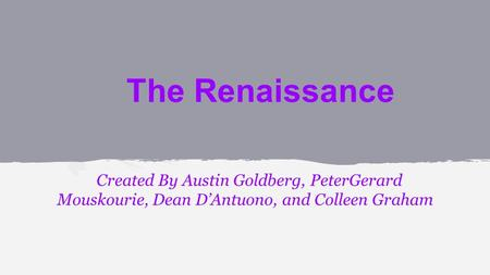 The Renaissance Created By Austin Goldberg, PeterGerard Mouskourie, Dean D'Antuono, and Colleen Graham.