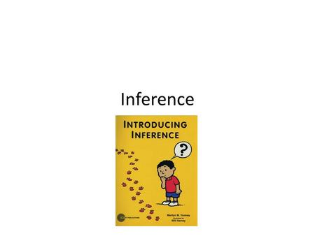Inference. Inference: take what you know and make an educated guess about what you have read, seen or heard.