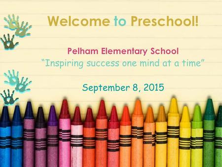 "Welcome to Preschool! Pelham Elementary School ""Inspiring success one mind at a time"" September 8, 2015."