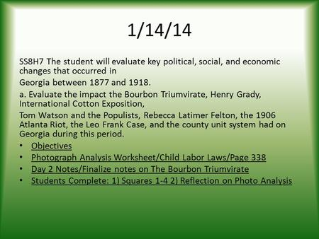 1/14/14 SS8H7 The student will evaluate key political, social, and economic changes that occurred in Georgia between 1877 and 1918. a. Evaluate the impact.