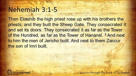 A series through the book of Nehemiah Nehemiah 3:1-5 Then Eliashib the high priest rose up with his brothers the priests, and they built the Sheep Gate.