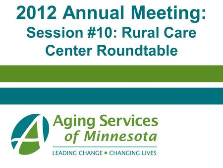 2012 Annual Meeting: Session #10: Rural Care Center Roundtable.